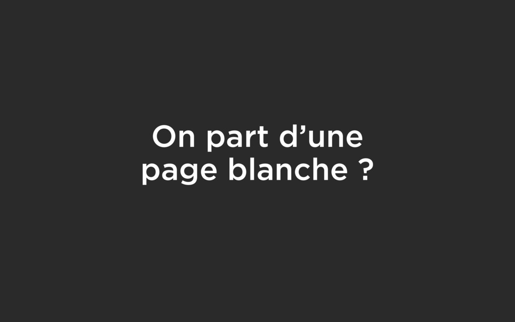 On part d'une page blanche ?