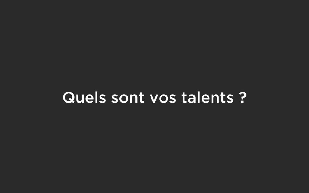 Quels sont vos talents ?