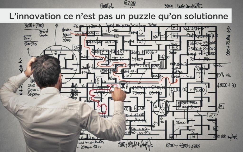 L'innovation ce n'est pas un puzzle qu'on solut...