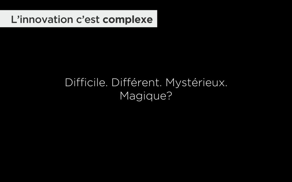 Difficile. Différent. Mystérieux. Magique? L'in...