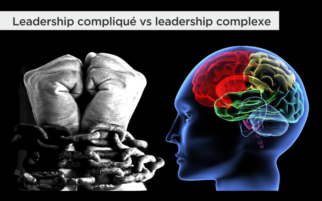 Leadership compliqué vs leadership complexe