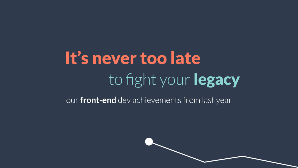It's never too late to fight your legacy our fro...