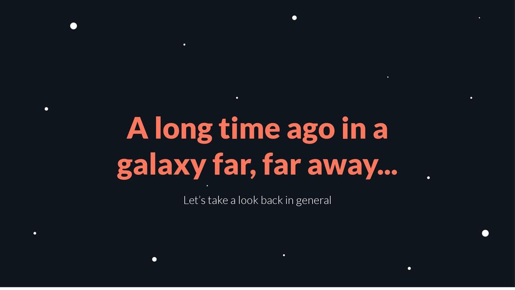 A long time ago in a galaxy far, far away... Le...