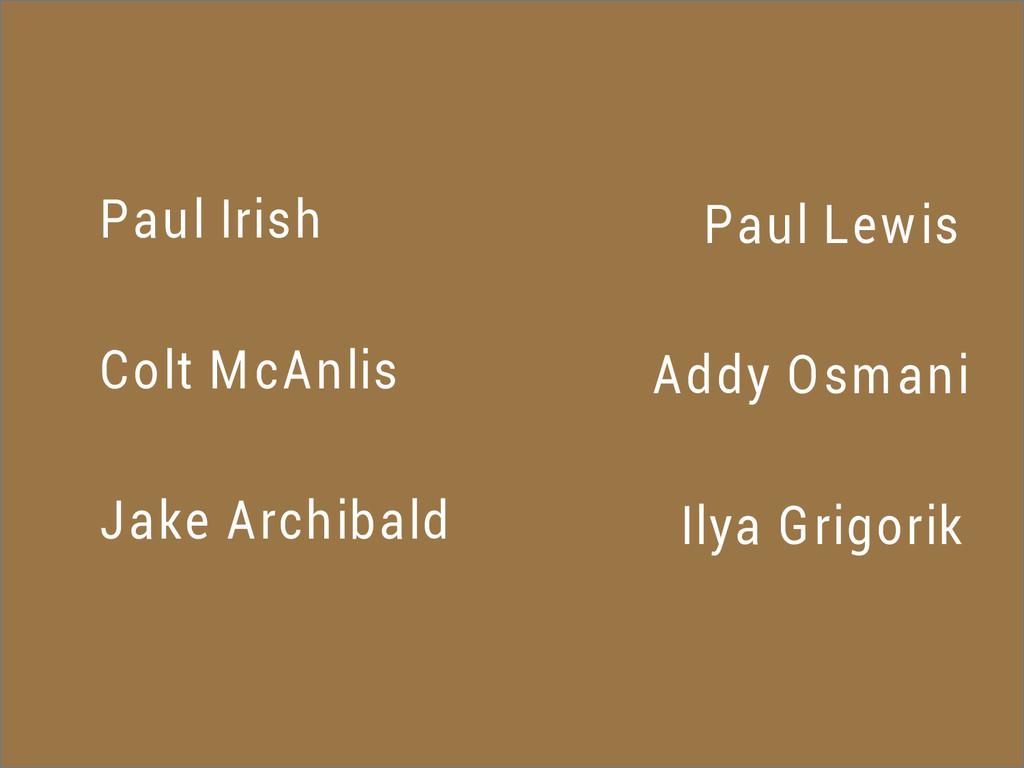Paul Irish Colt McAnlis Jake Archibald Paul Lew...