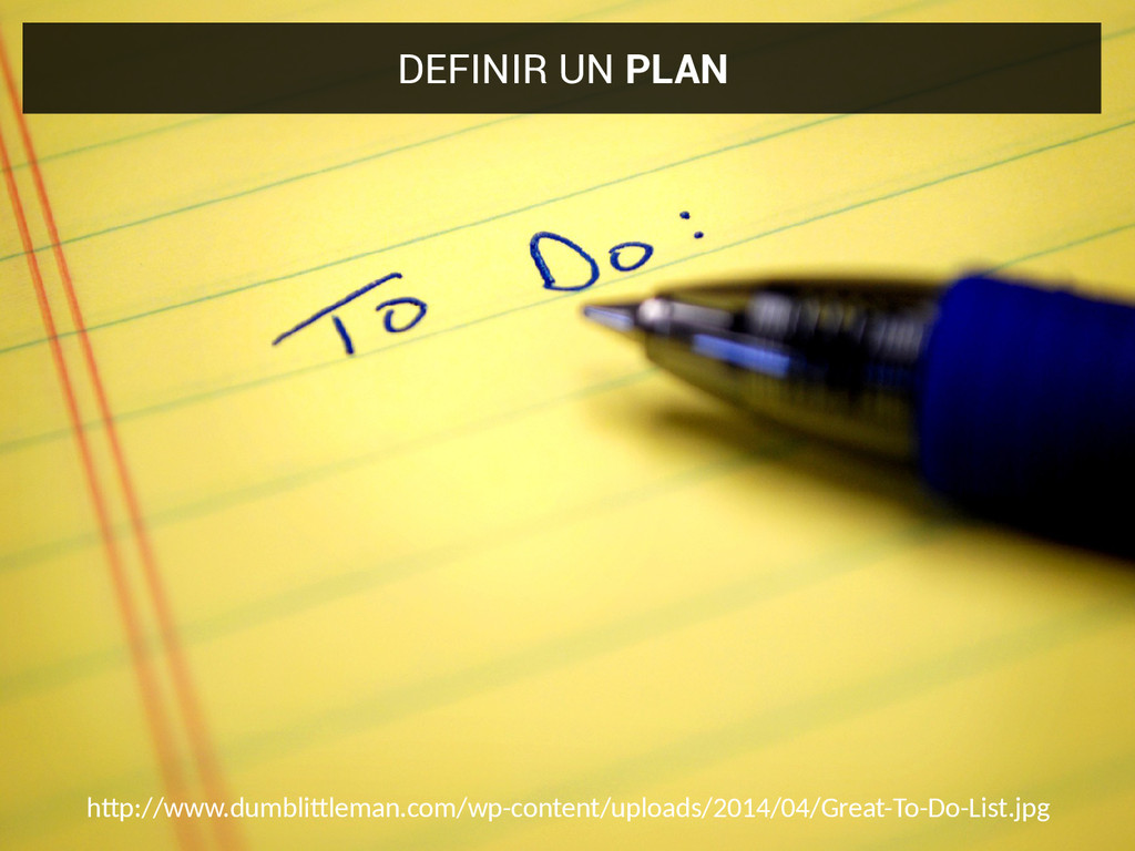 DEFINIR UN PLAN htp://www.dumblitleman.com/wp-c...