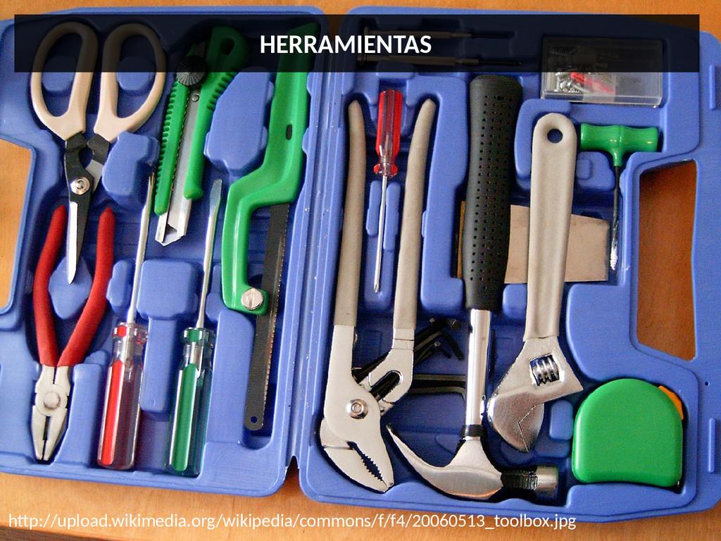 HERRAMIENTAS htp://upload.wikimedia.org/wikiped...