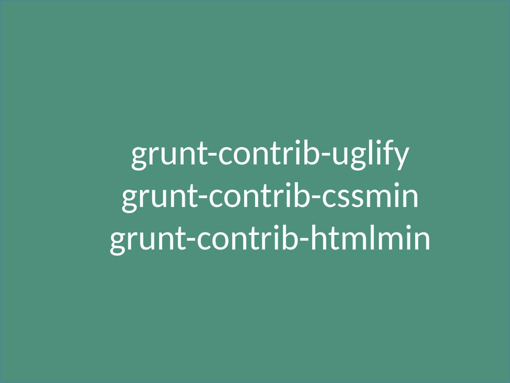 grunt-contrib-uglify grunt-contrib-cssmin grunt...