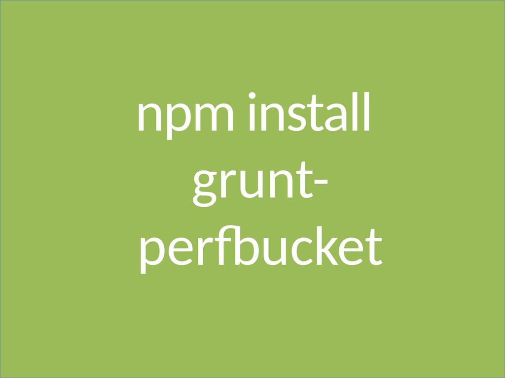 npm install grunt- perfucket