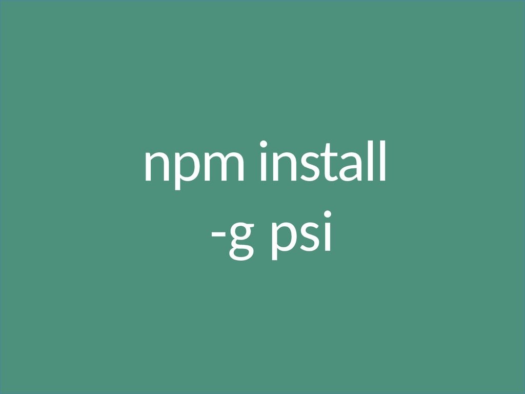 npm install -g psi