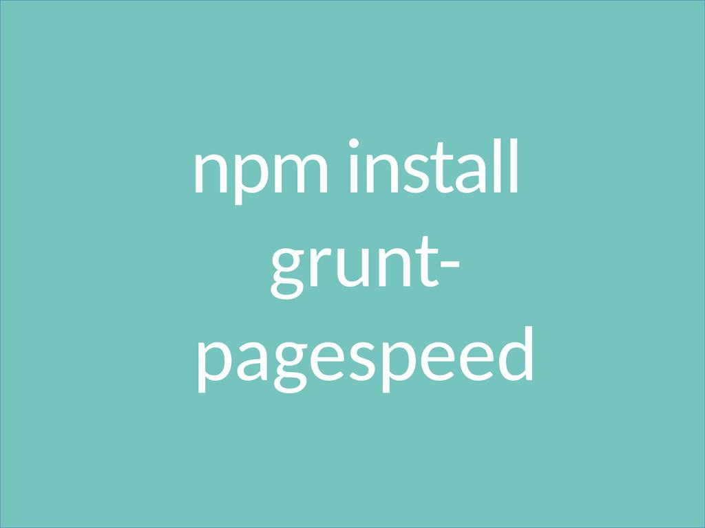 npm install grunt- pagespeed