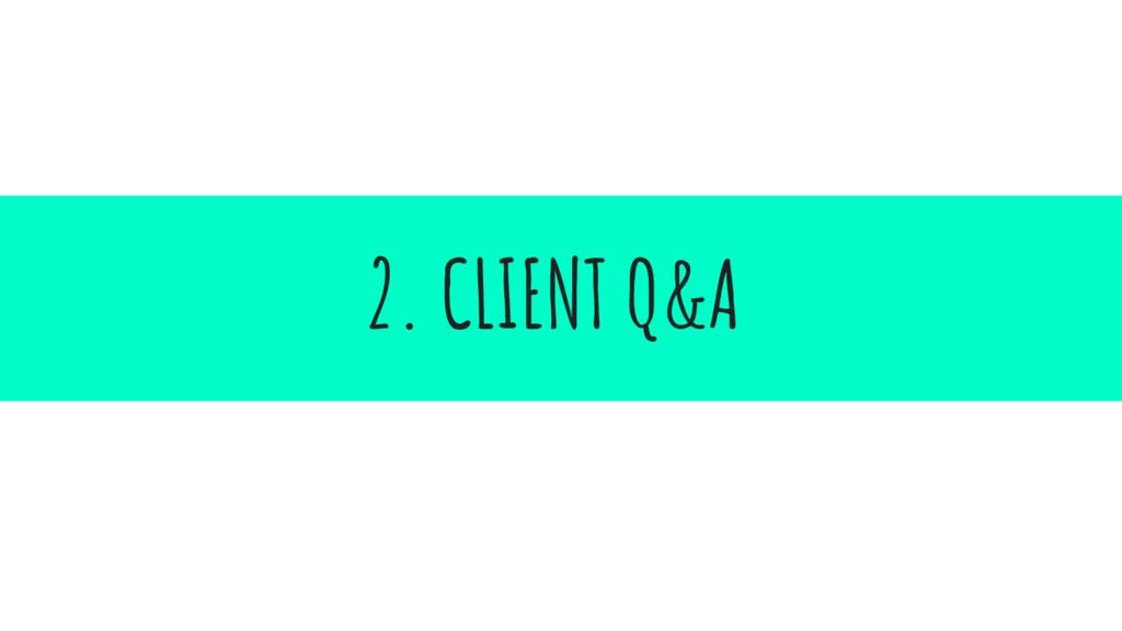 2. CLIENT Q&A