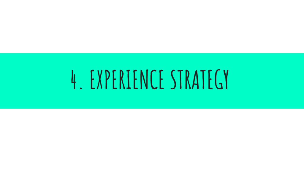 4. EXPERIENCE STRATEGY