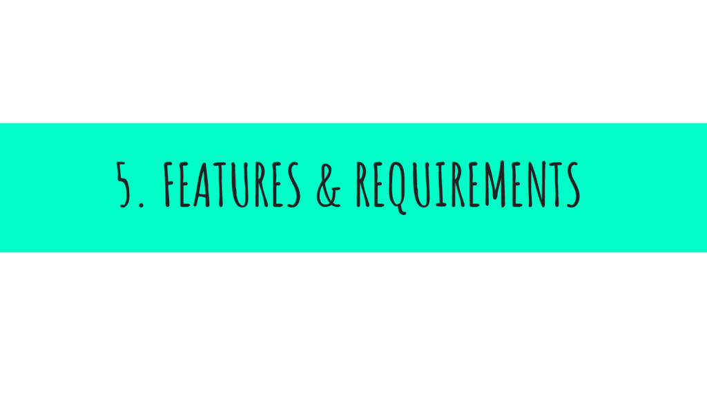 5. FEATURES & REQUIREMENTS