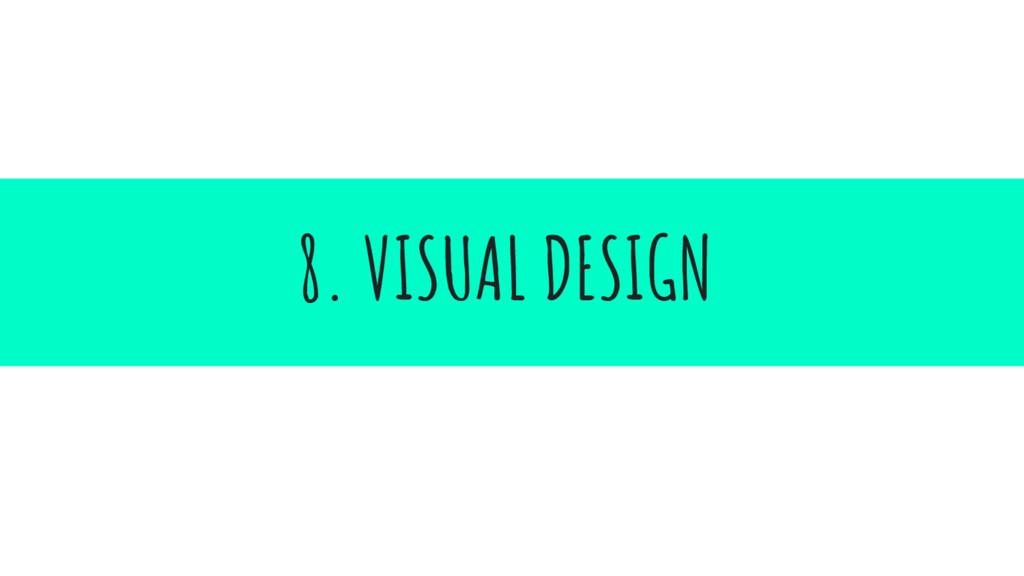8. VISUAL DESIGN