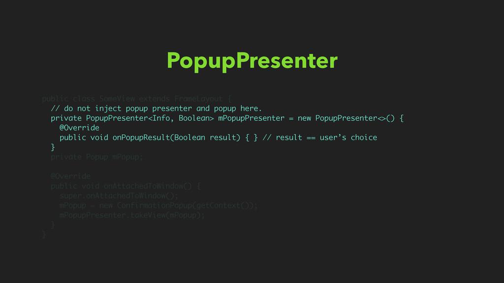 PopupPresenter public class SomeView extends Fr...