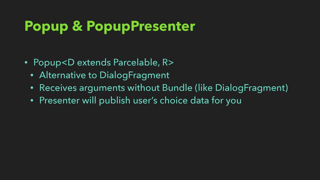 Popup & PopupPresenter • Popup<D extends Parcel...