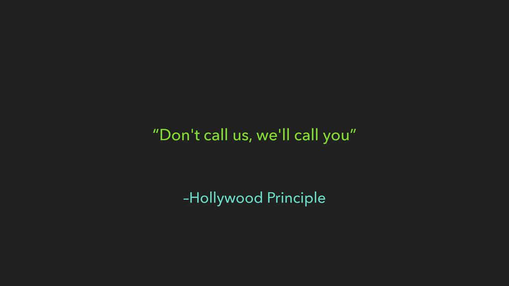 """–Hollywood Principle """"Don't call us, we'll call..."""