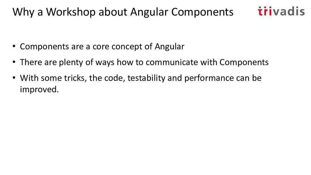 Why a Workshop about Angular Components • Compo...