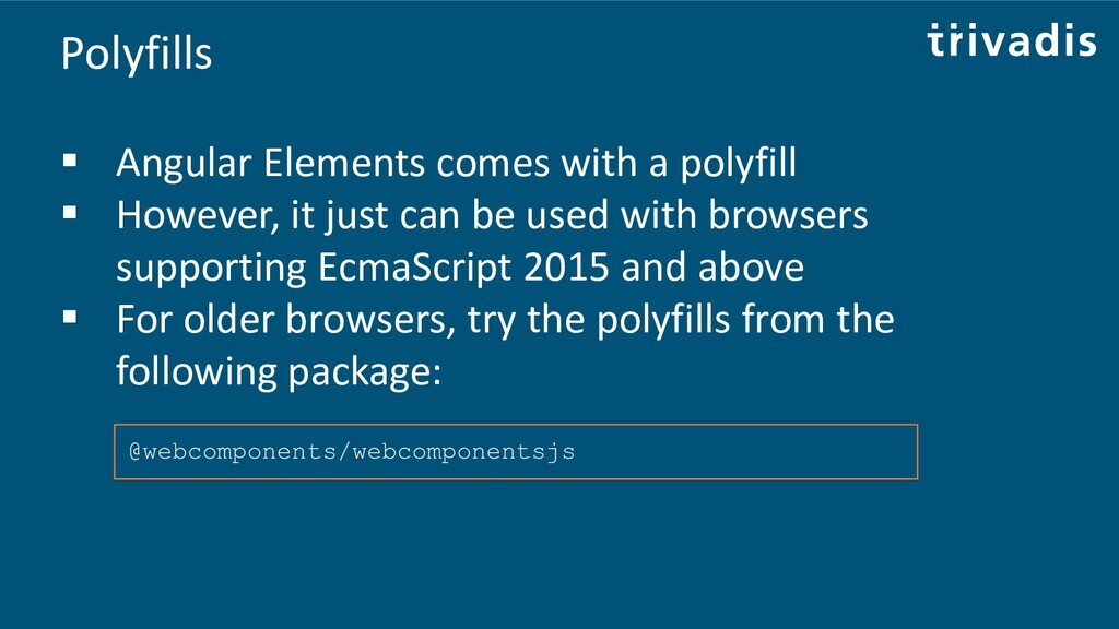 Polyfills ▪ Angular Elements comes with a polyf...