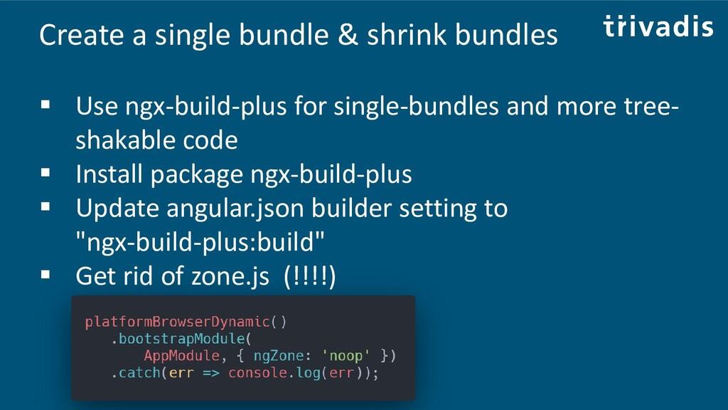Create a single bundle & shrink bundles ▪ Use n...