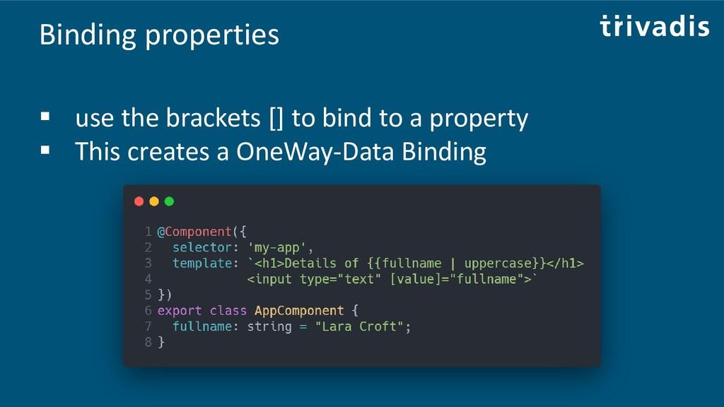 Binding properties ▪ use the brackets [] to bin...
