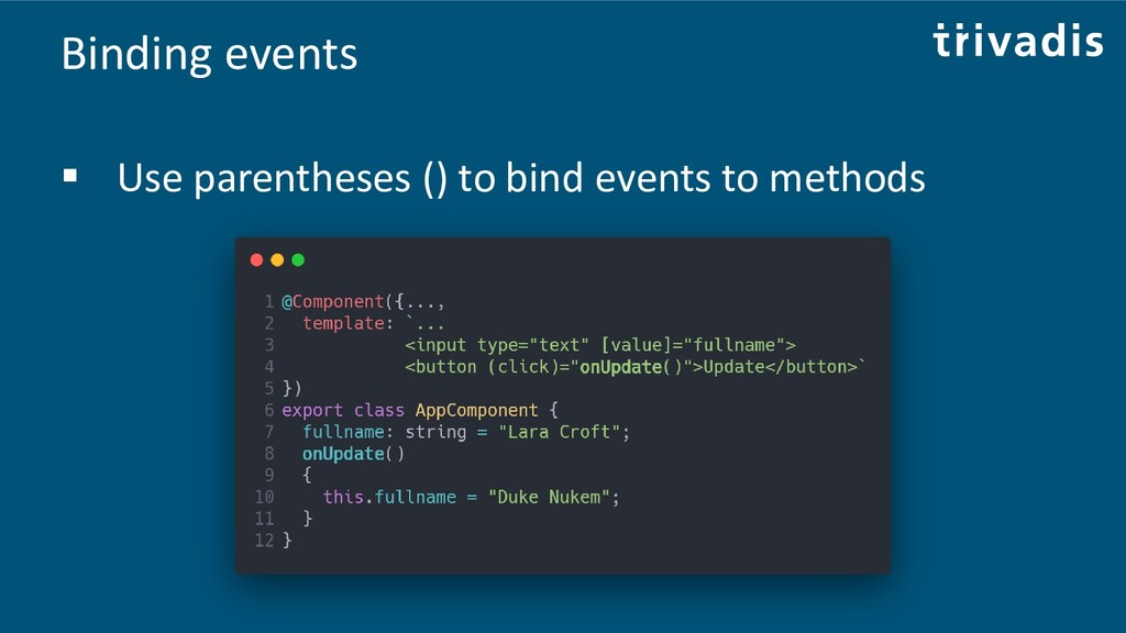 Binding events ▪ Use parentheses () to bind eve...