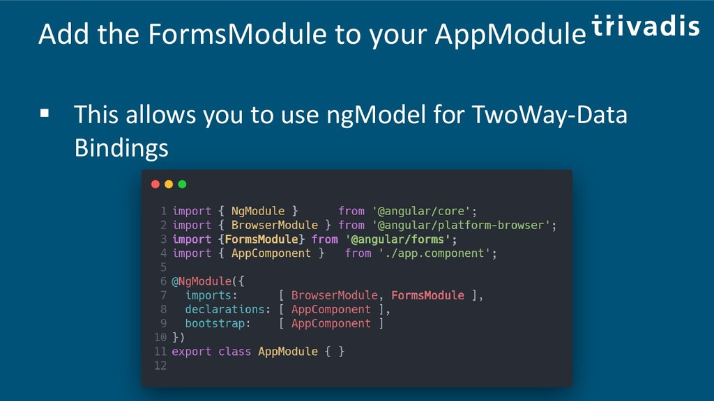 Add the FormsModule to your AppModule ▪ This al...