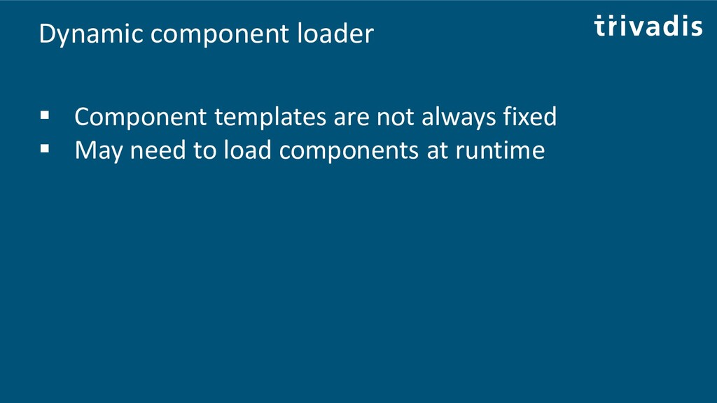 Dynamic component loader ▪ Component templates ...