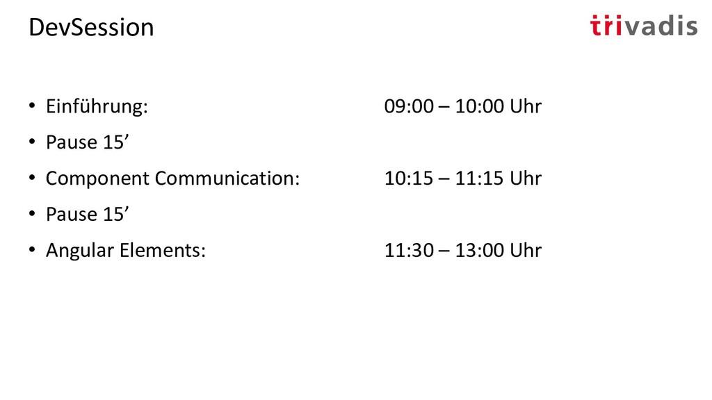 DevSession • Einführung: 09:00 – 10:00 Uhr • Pa...