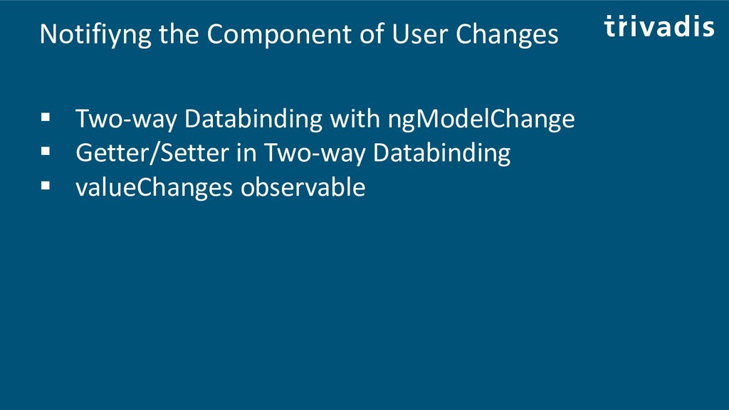 Notifiyng the Component of User Changes ▪ Two-w...