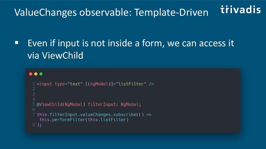 ValueChanges observable: Template-Driven ▪ Even...