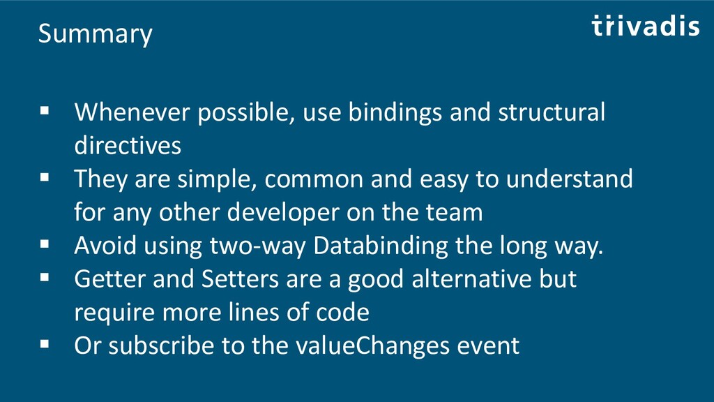 Summary ▪ Whenever possible, use bindings and s...