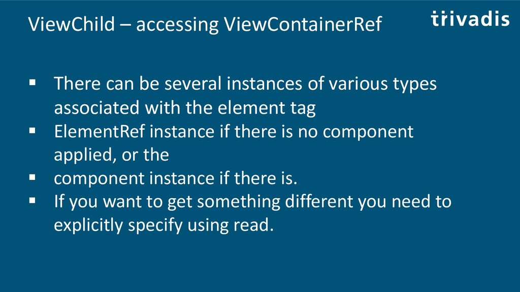 ViewChild – accessing ViewContainerRef ▪ There ...