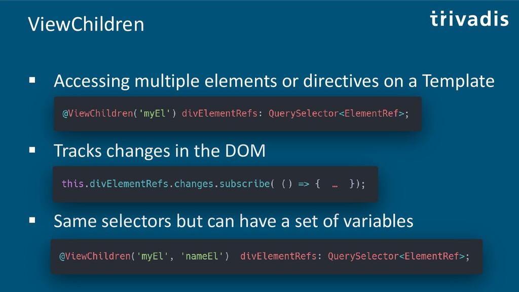 ViewChildren ▪ Accessing multiple elements or d...