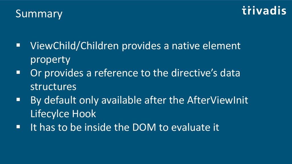 Summary ▪ ViewChild/Children provides a native ...