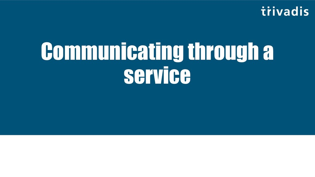 Communicating through a service