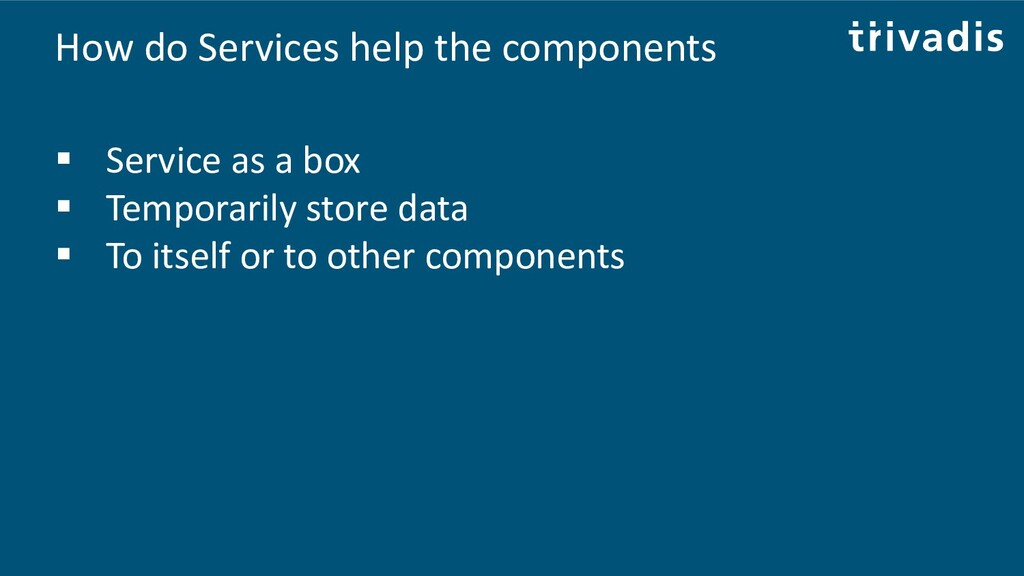 How do Services help the components ▪ Service a...