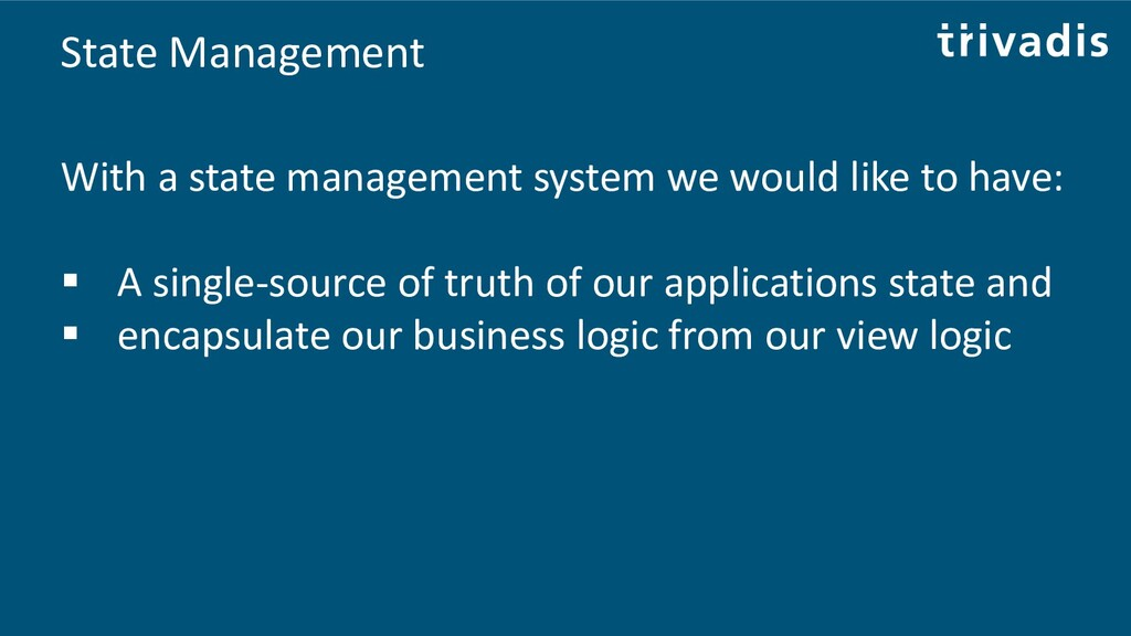 State Management With a state management system...