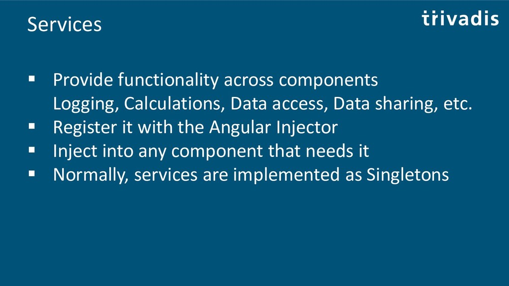 Services ▪ Provide functionality across compone...