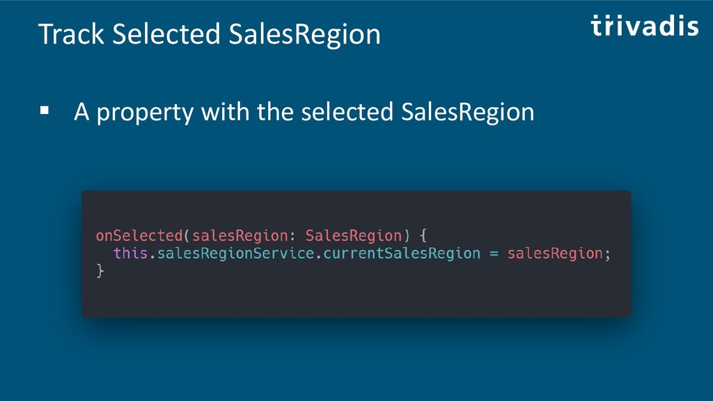 Track Selected SalesRegion ▪ A property with th...