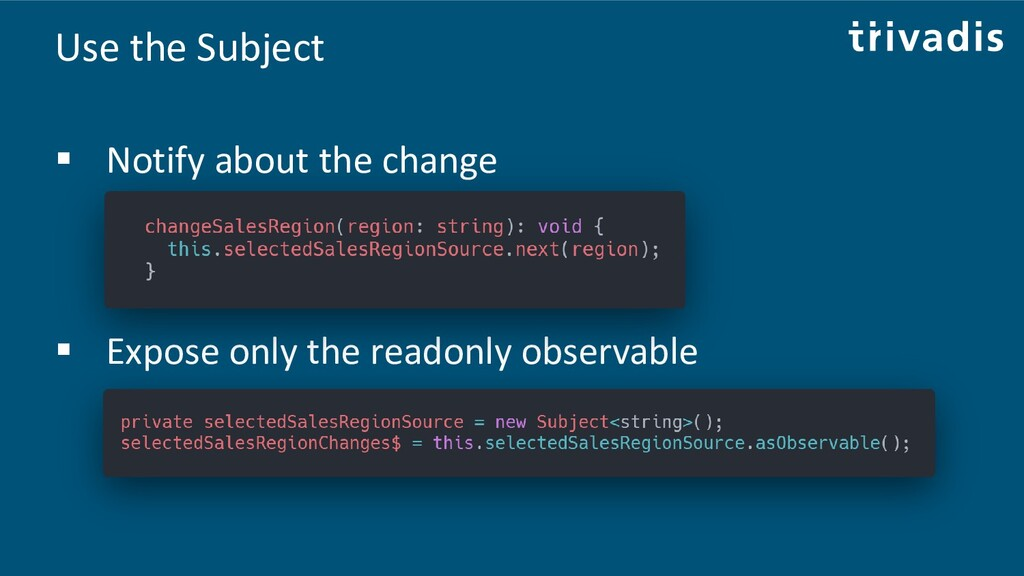 Use the Subject ▪ Notify about the change ▪ Exp...