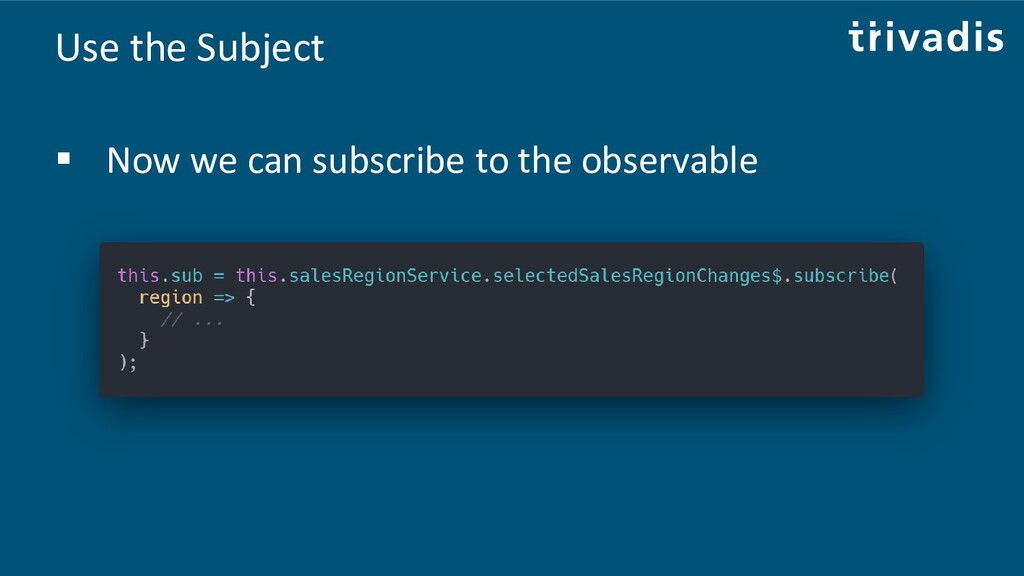Use the Subject ▪ Now we can subscribe to the o...