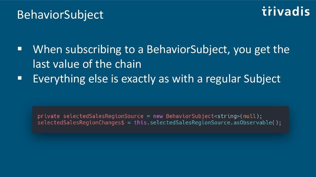 BehaviorSubject ▪ When subscribing to a Behavio...