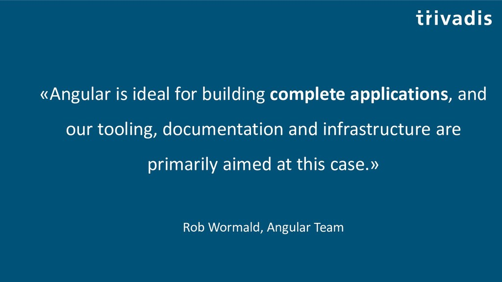 «Angular is ideal for building complete applica...