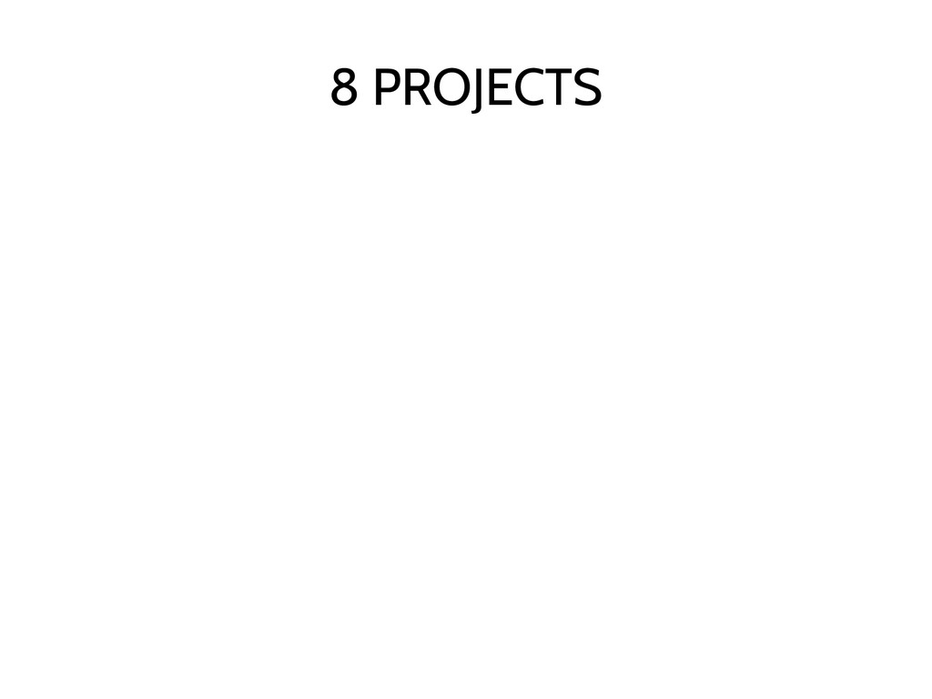 8 PROJECTS