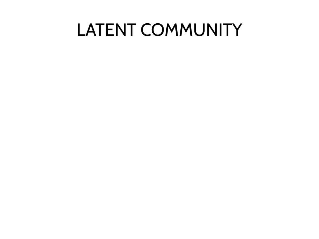 LATENT COMMUNITY