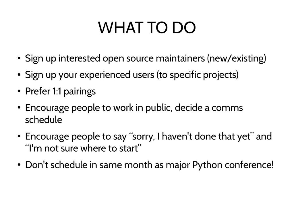 WHAT TO DO ● Sign up interested open source mai...