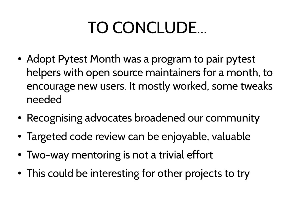 TO CONCLUDE... ● Adopt Pytest Month was a progr...