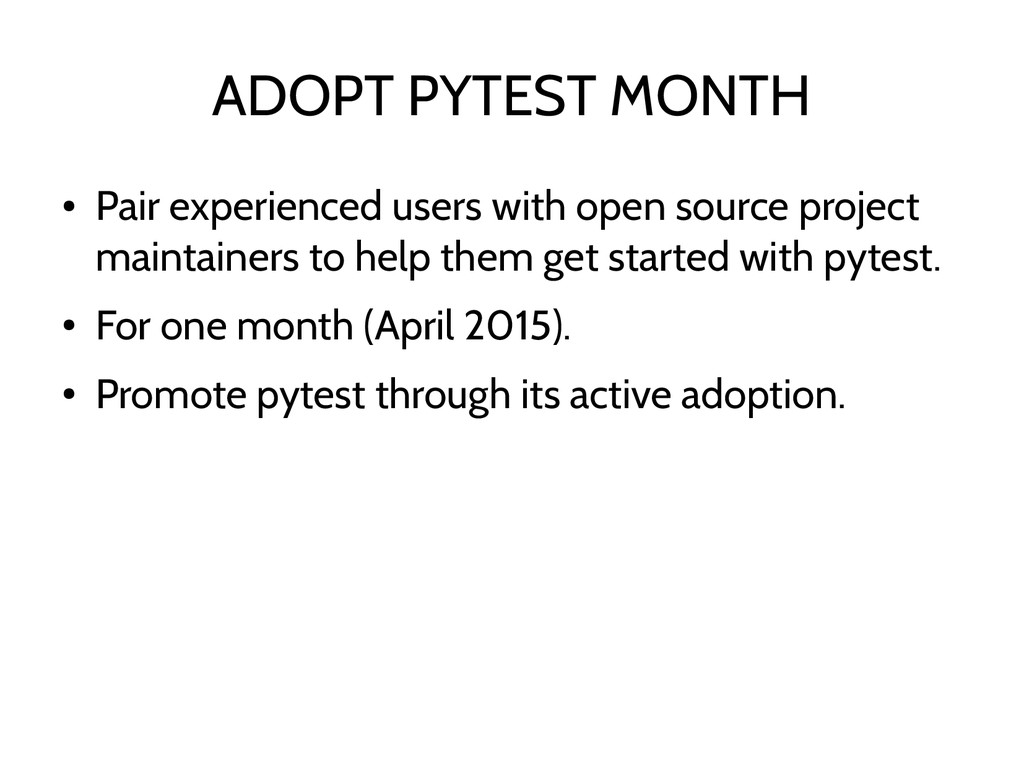 ADOPT PYTEST MONTH ● Pair experienced users wit...