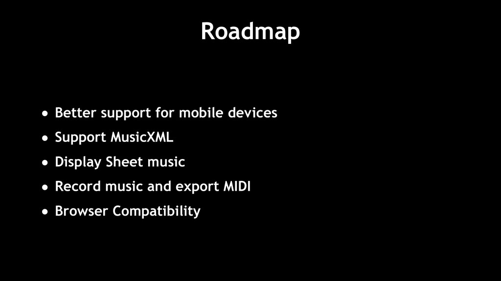 Roadmap • Better support for mobile devices • S...